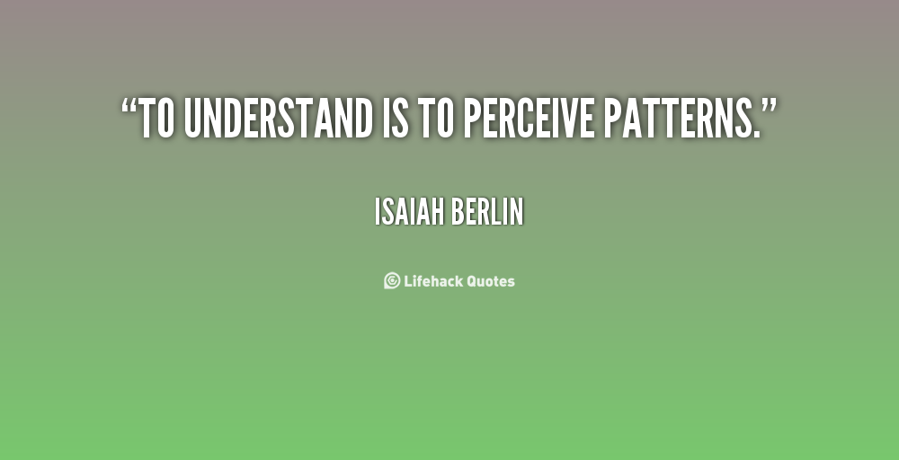 quote-Isaiah-Berlin-to-understand-is-to-perceive-patterns-66109