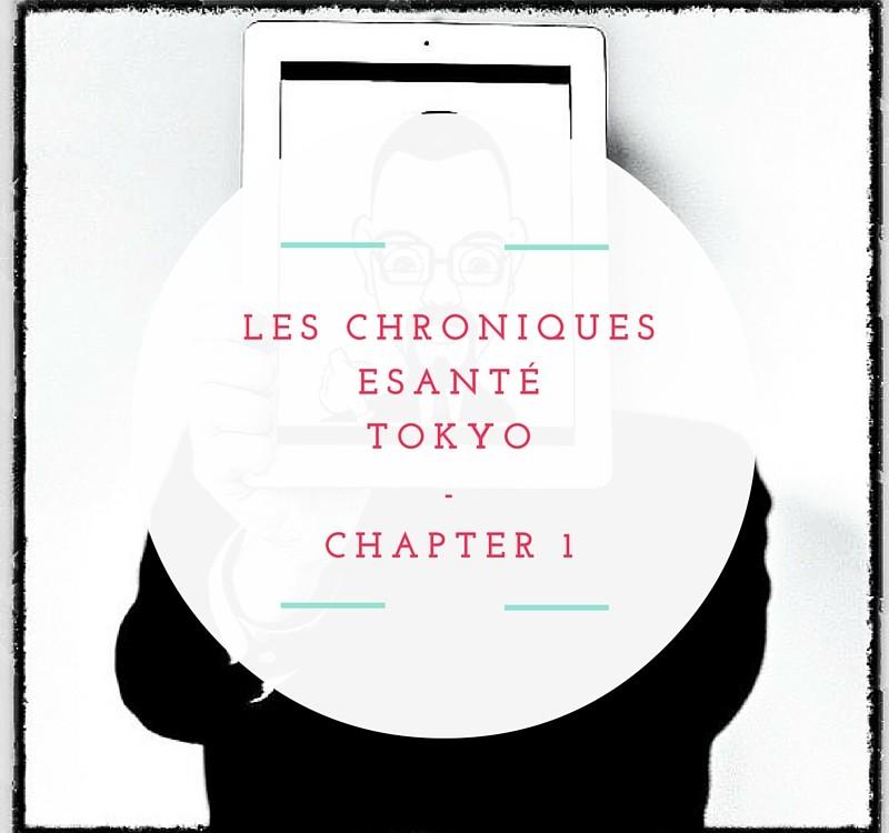 LES CHRONIQUESeSanté-TOKYO'S CHAPTER -1